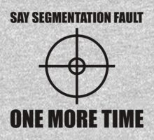 Say Segmentation Fault One More Time - Funny Grey Programmer Shirt by ramiro