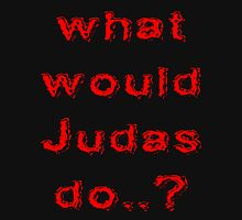 what would Judas do Unisex T-Shirt