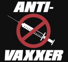 Anti-Vaxxer Anti Vaccination T-Shirt by DeepFriedArt