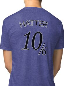 The Hatter (10/6) Tri-blend T-Shirt