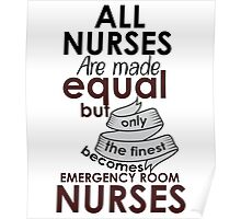 ALL NURSES ARE MADE EQUAL BUT ONLY THE FINEST BECOMES EMERGENCY ROOM NURSES Poster