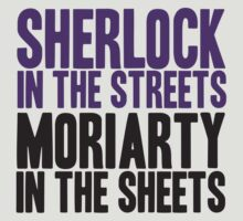 SHERLOCK IN THE STREETS MORIARTY IN THE SHEETS by yellowdogtees