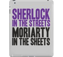 SHERLOCK IN THE STREETS MORIARTY IN THE SHEETS iPad Case/Skin