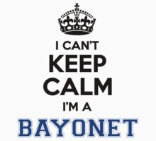 I cant keep calm Im a BAYONET by icanting