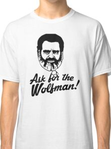Ask for the Wolfman Classic T-Shirt