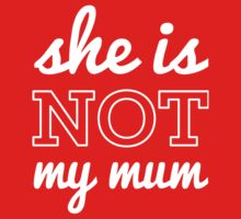 She is not my mum (white writting) Kids Clothes