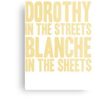 DOROTHY IN THE STREETS BLANCHE IN THE SHEETS Metal Print