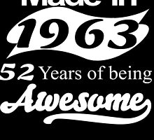 made in 1963 52 years of being awesome by teeshoppy