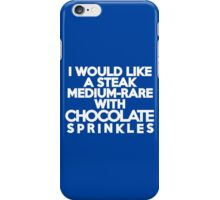 I would like a steak, medium-rare, with chocolate sprinkles iPhone Case/Skin
