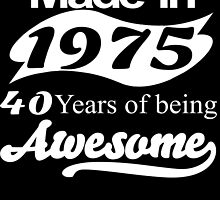 made in 1975 40 years of being awesome by teeshoppy