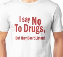I Say No To Drugs Unisex T-Shirt