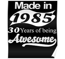 made in 1985 30 years of being awesome Poster