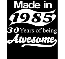 made in 1985 30 years of being awesome Photographic Print