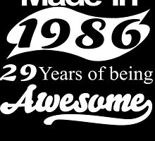 made in 1986 29 years of being awesome by teeshoppy