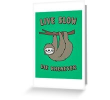 Funny & Cute Sloth 'Live Slow Die Whenever' Cool Statement / Lazy Motto / Slogan Greeting Card