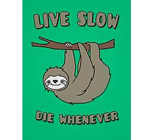 Funny & Cute Sloth 'Live Slow Die Whenever' Cool Statement / Lazy Motto / Slogan Photographic Print