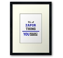 It's a ZAPOR thing, you wouldn't understand !! Framed Print