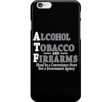 Alcohol Tobacco and Firearms Should Be A Convenience Store Not A Government Agency Funny Geek Nerd iPhone Case/Skin