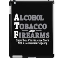 Alcohol Tobacco and Firearms Should Be A Convenience Store Not A Government Agency Funny Geek Nerd iPad Case/Skin