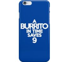 A burrito in time saves nine iPhone Case/Skin