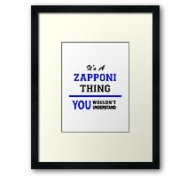 It's a ZAPPONI thing, you wouldn't understand !! Framed Print