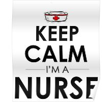 KEEP CALM I'M A NURSE Poster