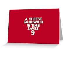 A cheese sandwich in time saves nine Greeting Card