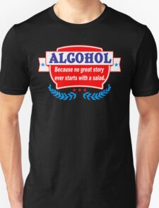 Alcohol because no great story ever starts with A salad Funny Geek Nerd T-Shirt