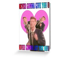 Never gonna give you up, never gonna let you down.  Greeting Card