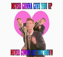 Never gonna give you up, never gonna let you down.  Unisex T-Shirt