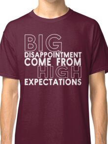 Big disappointment come from high expectations Funny Geek Nerd Classic T-Shirt