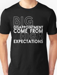 Big disappointment come from high expectations Funny Geek Nerd Unisex T-Shirt