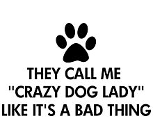 They call me crazy dog lady Photographic Print