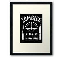 Zombies Eat Brains! You Are Safe! (White) Framed Print
