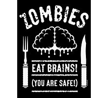 Zombies Eat Brains! You Are Safe! (White) Photographic Print