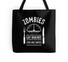 Zombies Eat Brains! You Are Safe! (White) Tote Bag