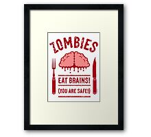 Zombies Eat Brains! You Are Safe! (2C) Framed Print
