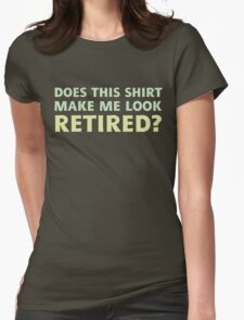 Does this shirt make me look retired? Womens Fitted T-Shirt