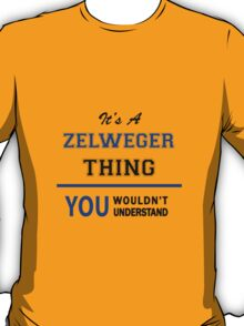 It's a ZELWEGER thing, you wouldn't understand !! T-Shirt