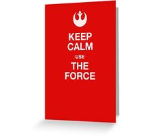 Keep calm use the force Greeting Card