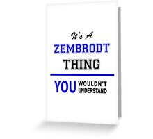 It's a ZEMBRODT thing, you wouldn't understand !! Greeting Card