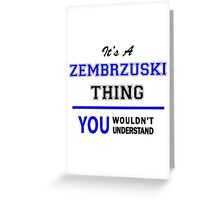 It's a ZEMBRZUSKI thing, you wouldn't understand !! Greeting Card