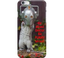 Cyber Squirrel Be FURRY afraid Doctor Who! iPhone Case/Skin