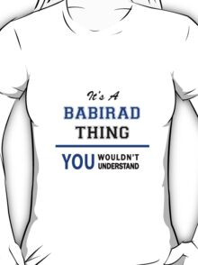 It's a BABIRAD thing, you wouldn't understand !! T-Shirt