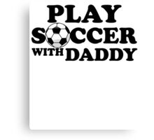PLAY SOCCER WITH DADDY Canvas Print
