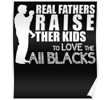 REAL FATHERS RAISE THER KIDS TO LOVE THE ALL BLACKS Poster