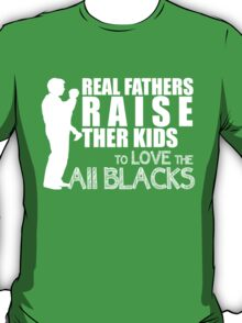 REAL FATHERS RAISE THER KIDS TO LOVE THE ALL BLACKS T-Shirt