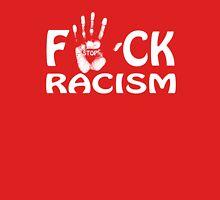 f*ck racism Unisex T-Shirt