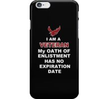 I am a Veteran My Oath of Enlistment has no Expiration Date - Tshirts & Hoodies iPhone Case/Skin