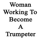 Woman Working To Become A Trumpeter  by supernova23